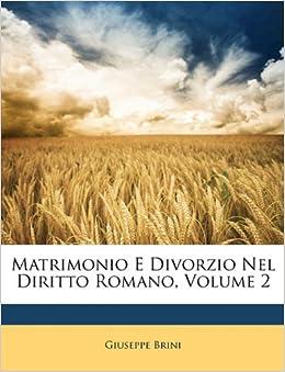 Matrimonio E Divorzio Nel Diritto Romano, Volume 2