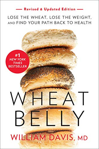 Wheat Belly, Revised and Updated Edition: Lose the Wheat, Lose the Weight, and Find Your Path Back to Health by William Davis