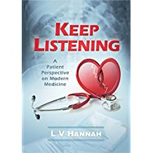 Keep Listening: A Patient Perspective on Modern Medicine  *** NUMBER 1 BOOK ***