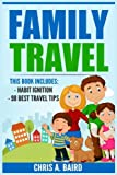 Family Travel: 2 Manuscripts - Habit Ignition, 98 Best Travel Tips (Travel Guide, Travel And Leisure, Cheap Travel, Life Hacking)