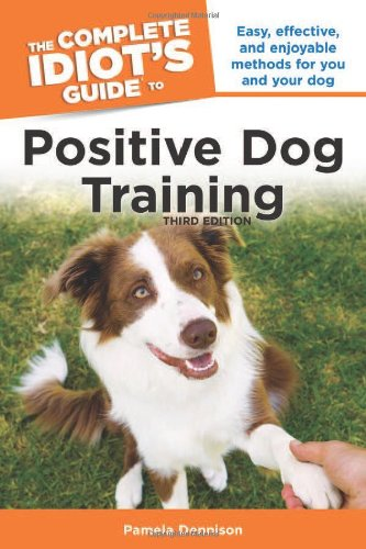 Read Online The Complete Idiot's Guide to Positive Dog Training, 3rd Edition ebook