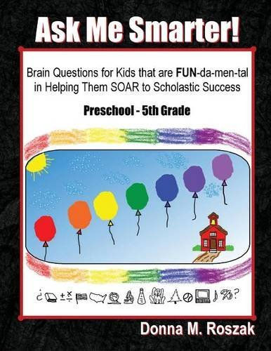 Ask Me Smarter!: Brain Questions for Kids that are FUN-da-men-tal in Helping Them SOAR to Scholastic Success