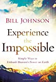 Experience the Impossible, Bill Johnson, 0800796179