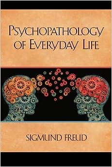 Psychopathology of Everyday Life by Sigmund Freud (2013-01-10)