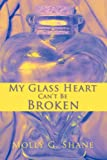 My Glass Heart Can't Be Broken, Molly Shane, 0595523692
