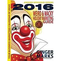 2016 Weird & Wacky Holiday Marketing Guide: Your business marketing calendar of events (Volume 8)