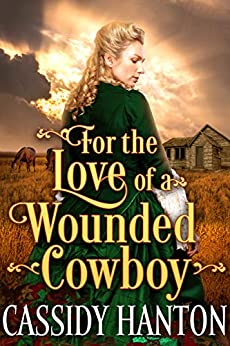 For the Love of a Wounded Cowboy: A Historical Western Romance Book by [Hanton, Cassidy, Fairy, Cobalt]