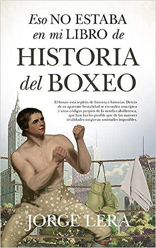 Eso No Estaba En Mi Libro De Historia Del Boxeo de Jorge Lera