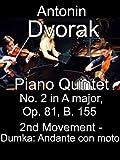 Piano Quintet No. 2 in A major, Op. 81, B. 155 by Antonin Dvorak, 2nd Movement - Dumka: Andante con moto