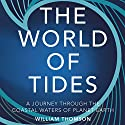 The World of Tides: A Journey Through the Coastal Waters of Planet Earth Audiobook by William Thomson Narrated by Peter Noble