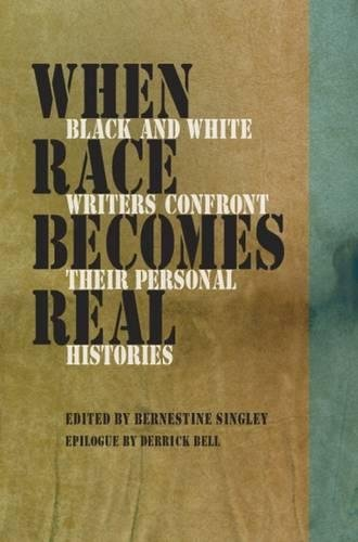 When Race Becomes Real: Black and White Writers Confront Their Personal Histories