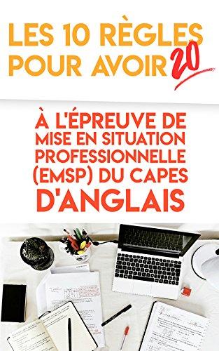 Les 10 règles pour avoir 20 à l'epreuve de mise en situation professionnelle (EMSP) au CAPES d'anglais (French Edition)