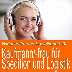 Wirtschafts- und Sozialkunde für Kaufmann / Kauffrau für Spedition und Logistikdienstleistung Hörbuch