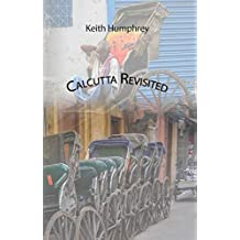Calcutta Revisited: Exploring Calcutta Through Backstreets and Byways