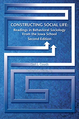 Constructing Social Life: Readings in Behavioral Sociology from the Iowa School second edition