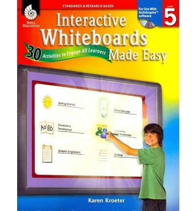 [(Interactive Whiteboards Made Easy: 30 Activities to Engage All Learners: Level 5 (Activinspire Software) )] [Author: Karen Kroeter] [Apr-2011]