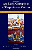 img - for Act-Based Conceptions of Propositional Content: Contemporary and Historical Perspectives book / textbook / text book