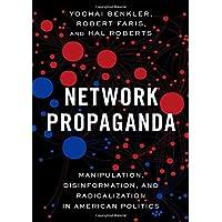 Network Propaganda: Manipulation, Disinformation, and Radicalization in American Politics