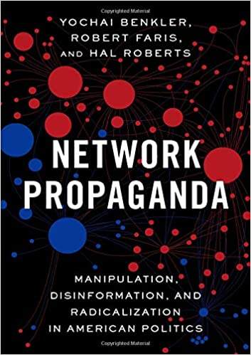 Network Propaganda Disinformation Manipulation and Radicalization in American Politics