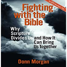 Fighting with the Bible: Why Scripture Divides Us and How It Can Bring Us Together
