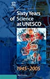 Sixty Years of Science at UNESCO 1945-2005, United Nations, 9231040057