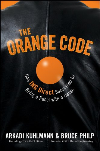 The Orange Code: How ING Direct Succeeded by Being a Rebel with a Cause Pdf