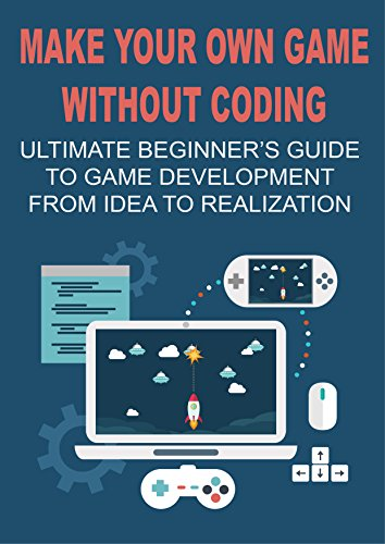 !BEST Make Your Own Game Without Coding: Ultimate Beginner's Guide To Game Development From Idea To Realiz<br />TXT