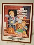 The Working Mothers Survival Kit, Mary A. Robbe, 0962435716
