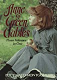 Anne of Green Gables: Three Volumes in One: Unabridged