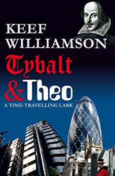 Tybalt & Theo: A Time-Travelling Lark by [Williamson, Keef]