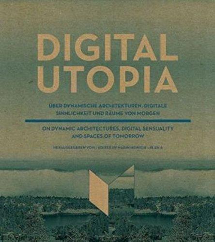 DIGITAL UTOPIA. Über dynamische Architekturen, digitale Sinnlichkeit und Räume von morgen