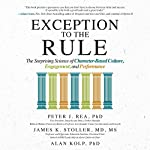 Exception to the Rule: The Surprising Science of Character-Based Culture, Engagement, and Performance | Peter J. Rea,James K. Stoller,Alan Kolp