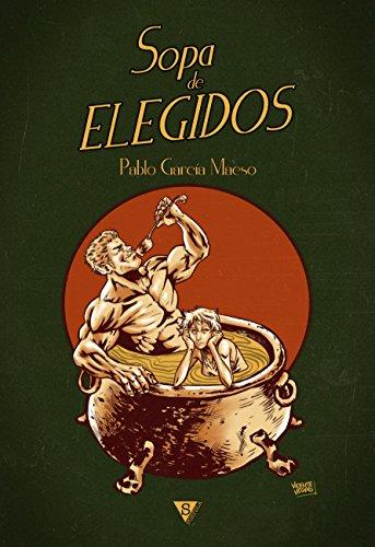 Sopa de elegidos (Spanish Edition)