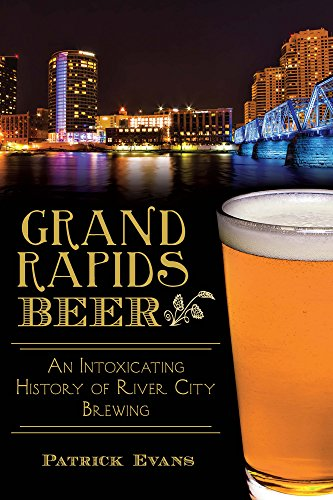 Grand Rapids Beer:: An Intoxicating History of River City Brewing (American - In Rapid City Stores Sd