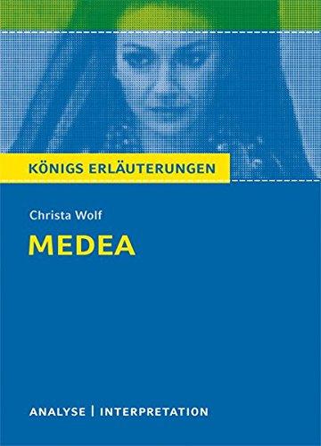 Medea. Textanalyse und Interpretation zu Christa Wolf: Alle erforderlichen Infos für Abitur, Matura, Klausur und Referat plus Prüfungsaufgaben mit Lösungen (Königs Erläuterungen)