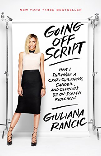 Going Off Script  How I Survived A Crazy Childhood  Cancer  And Clooneys 32 On Screen Rejections