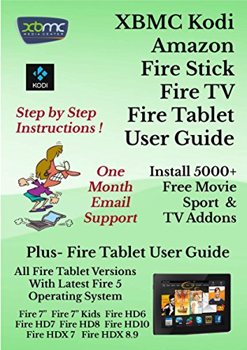 XBMC Kodi Amazon Fire Stick Fire TV & Fire Tablet User Guide: (Updated March 2017) 5000  Movie & TV Addons: Includes Amazon Fire Tablet User Guide For Seniors & Beginners (Amazon Fire Tv With Xbmc)