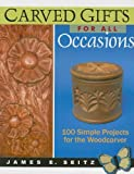 Carved Gifts for All Occasions, James E. Seitz, 0941936953