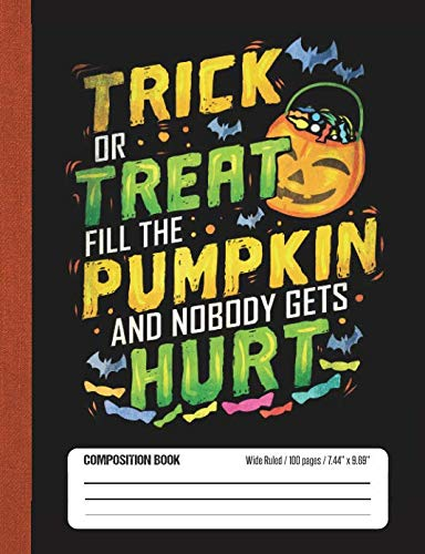 Trick Or Treat Fill The Pumpkin And Nobody Gets Hurt: Halloween Wide Rule Lined School Composition Book -
