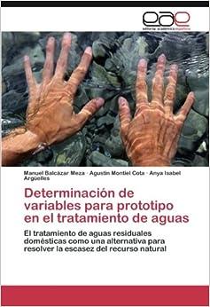 Book Determinación de variables para prototipo en el tratamiento de aguas: El tratamiento de aguas residuales domésticas como una alternativa para resolver la escasez del recurso natural