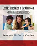 Conflict Resolution in the Classroom, Samantha Jones-Woodard, 1477509178