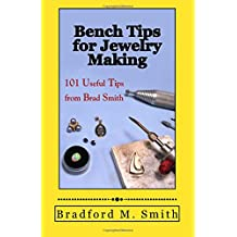 Bench Tips for Jewelry Making: 101 Useful Tips from Brad Smith