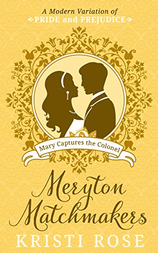 Meryton Matchmakers Book 2: Mary Captures Colonel Fitzwilliam: A Modern Pride and Prejudice Variation