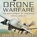 Drone Warfare: The Development of Unmanned Aerial Conflict Audiobook by Dave Sloggett Narrated by Paul Christy