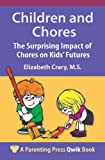 Children and Chores: The Surprising Impact of Chores on Kids' Futures (A Parenting Press Qwik Book)