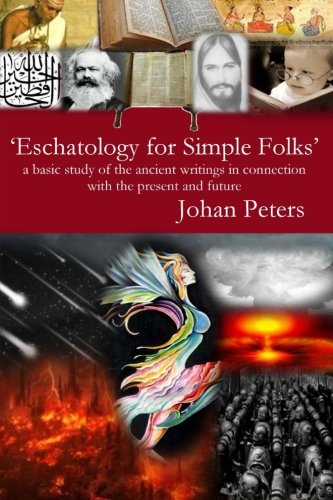 Eschatology for Simple Folks: a basic study of the ancient writings in connection with the present and future