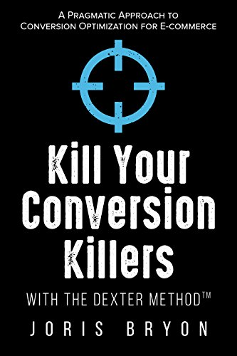 Kill Your Conversion Killers with The Dexter MethodTM: A Pragmatic Approach to Conversion Optimization for E-Commerce (Best Ecommerce Websites For Electronics)