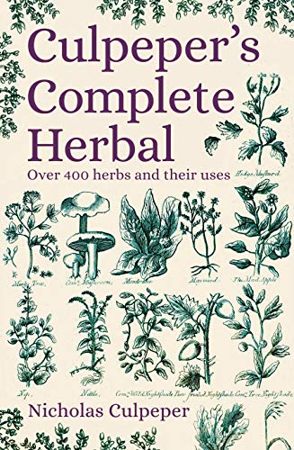 Culpeper's Herbal: Over 400 Herbs and Their Uses by Nicholas Culpeper