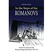 In the Steps of the Romanovs: Final Two Years of Russian Imperial Family (1916-18) (In their own words)