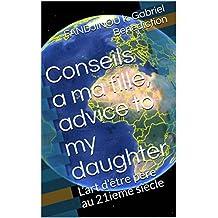 Conseils a ma fille, advice to my daughter: L'art d'être père au 21ieme siècle (French Edition)